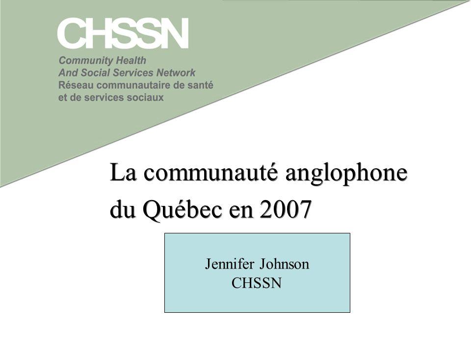 La communauté anglophone du Québec en 2007 La communauté anglophone du Québec en 2007 Jennifer Johnson CHSSN