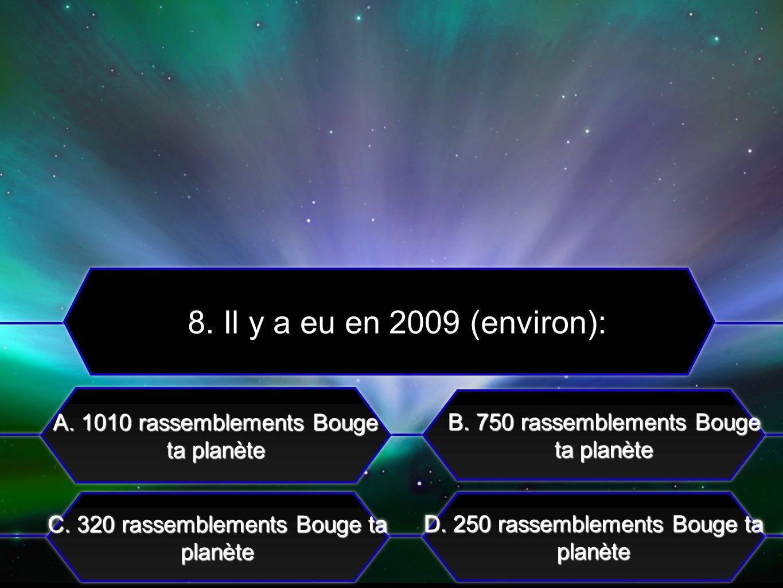 C. 320 rassemblements Bouge ta planète A. 1010 rassemblements Bouge ta planète B. 750 rassemblements Bouge ta planète D. 250 rassemblements Bouge ta p