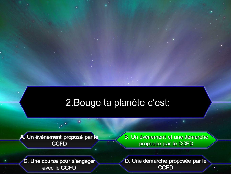 C.320 rassemblements Bouge ta planète A. 1010 rassemblements Bouge ta planète B.
