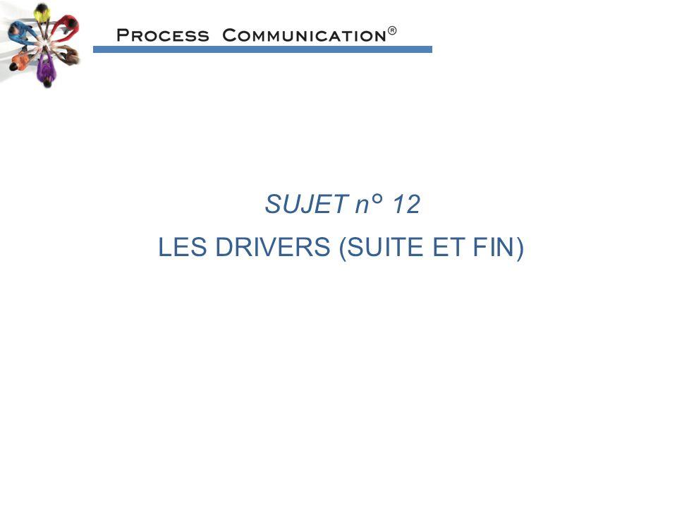SUJET n° 12 LES DRIVERS (SUITE ET FIN)