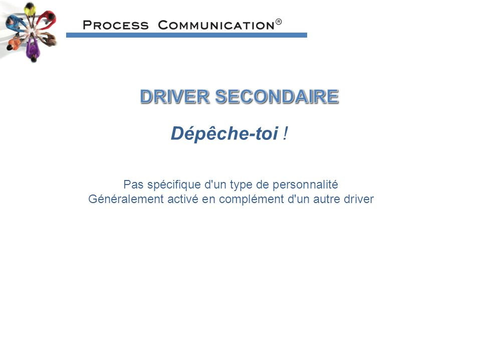Pas spécifique d un type de personnalité Généralement activé en complément d un autre driver Dépêche-toi !