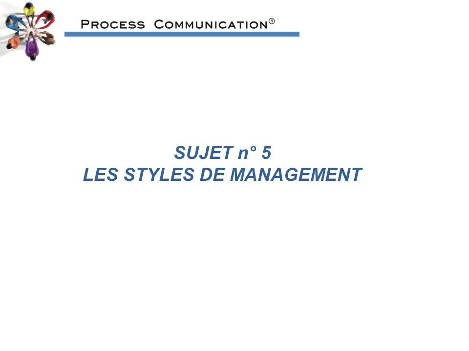 SUJET n° 5 LES STYLES DE MANAGEMENT