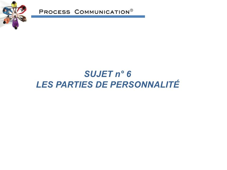 SUJET n° 6 LES PARTIES DE PERSONNALITÉ