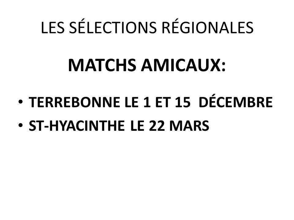 LES SÉLECTIONS RÉGIONALES MATCHS AMICAUX: TERREBONNE LE 1 ET 15 DÉCEMBRE ST-HYACINTHE LE 22 MARS