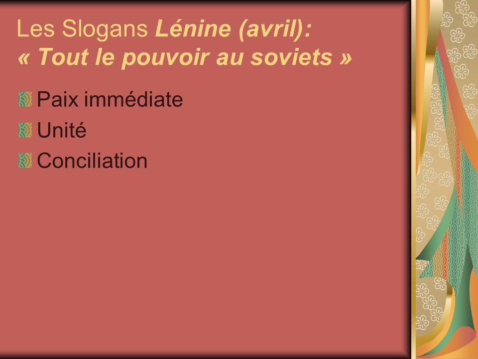 Les Slogans Lénine (avril): « Tout le pouvoir au soviets » Paix immédiate Unité Conciliation