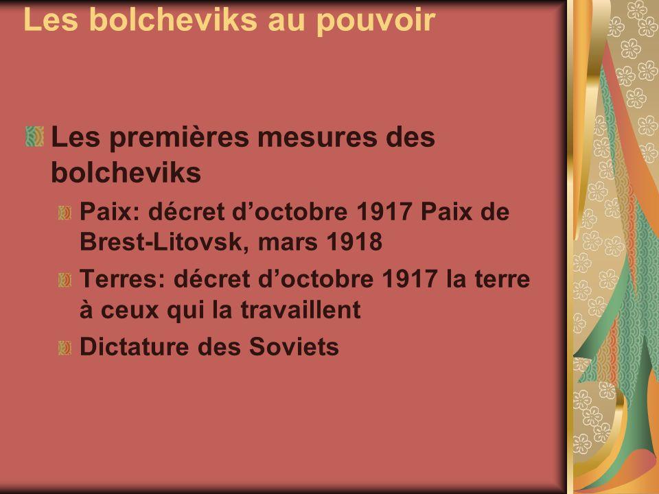 Les bolcheviks au pouvoir Les premières mesures des bolcheviks Paix: décret doctobre 1917 Paix de Brest-Litovsk, mars 1918 Terres: décret doctobre 191