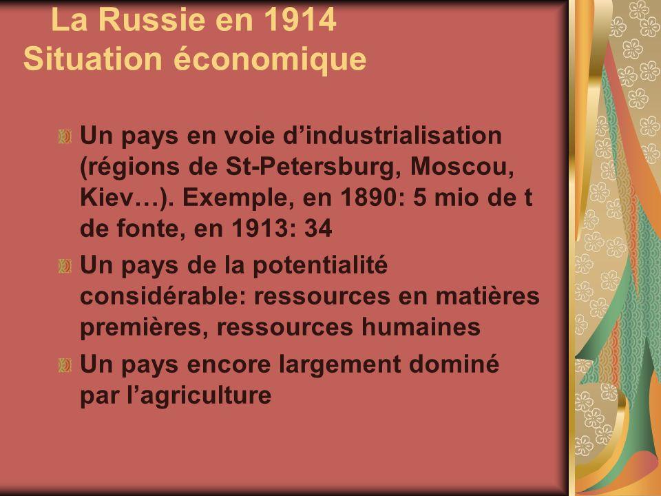 La Russie en 1914 Situation économique Un pays en voie dindustrialisation (régions de St-Petersburg, Moscou, Kiev…). Exemple, en 1890: 5 mio de t de f