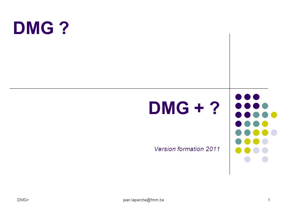 DMG+jean.laperche@fmm.be1 DMG ? DMG + ? Version formation 2011