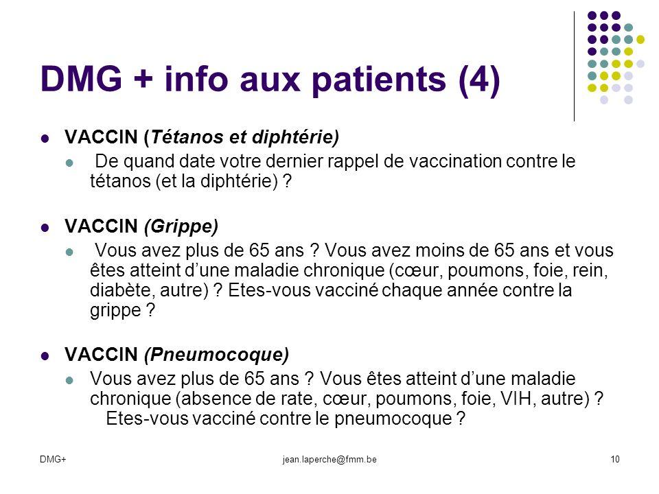 DMG+jean.laperche@fmm.be10 DMG + info aux patients (4) VACCIN (Tétanos et diphtérie) De quand date votre dernier rappel de vaccination contre le tétan