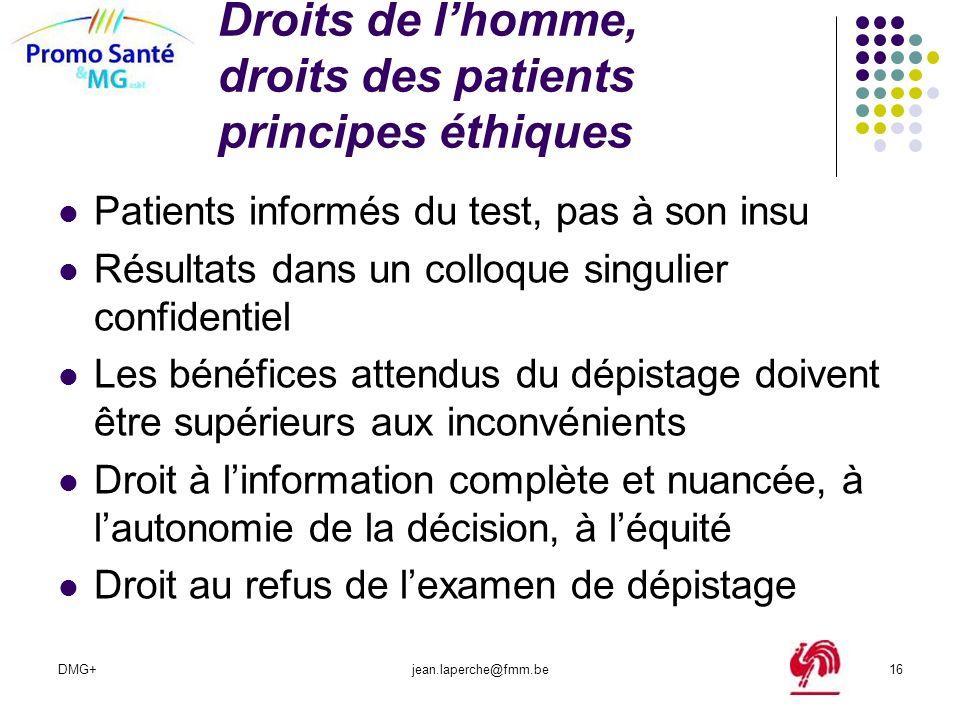 DMG+jean.laperche@fmm.be16 Droits de lhomme, droits des patients principes éthiques Patients informés du test, pas à son insu Résultats dans un colloq