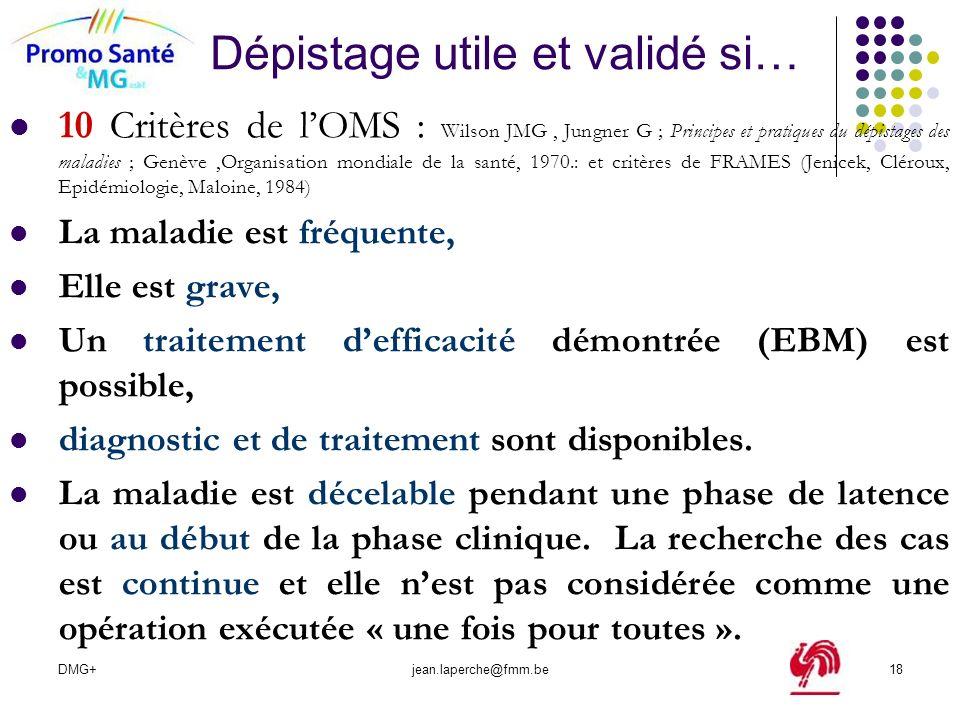 DMG+jean.laperche@fmm.be18 Dépistage utile et validé si… 10 Critères de lOMS : Wilson JMG, Jungner G ; Principes et pratiques du dépistages des maladi