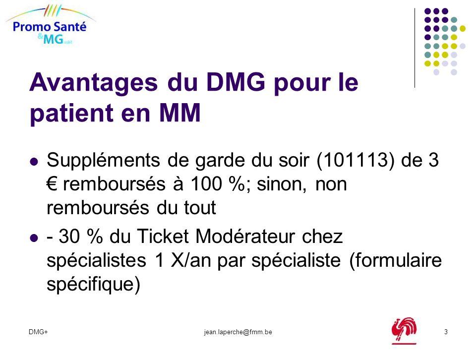 DMG+jean.laperche@fmm.be3 Avantages du DMG pour le patient en MM Suppléments de garde du soir (101113) de 3 remboursés à 100 %; sinon, non remboursés
