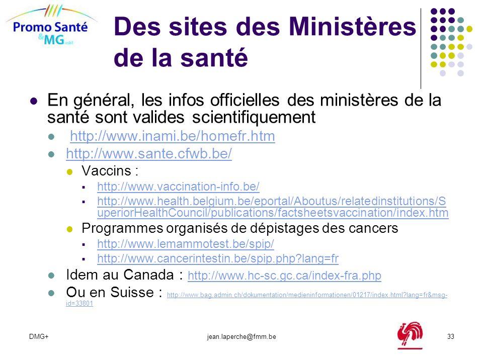 DMG+jean.laperche@fmm.be33 Des sites des Ministères de la santé En général, les infos officielles des ministères de la santé sont valides scientifique