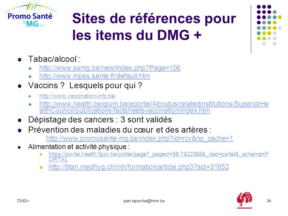 DMG+jean.laperche@fmm.be34 Sites de références pour les items du DMG + Tabac/alcool : http://www.ssmg.be/new/index.php?Page=106 http://www.inpes.sante