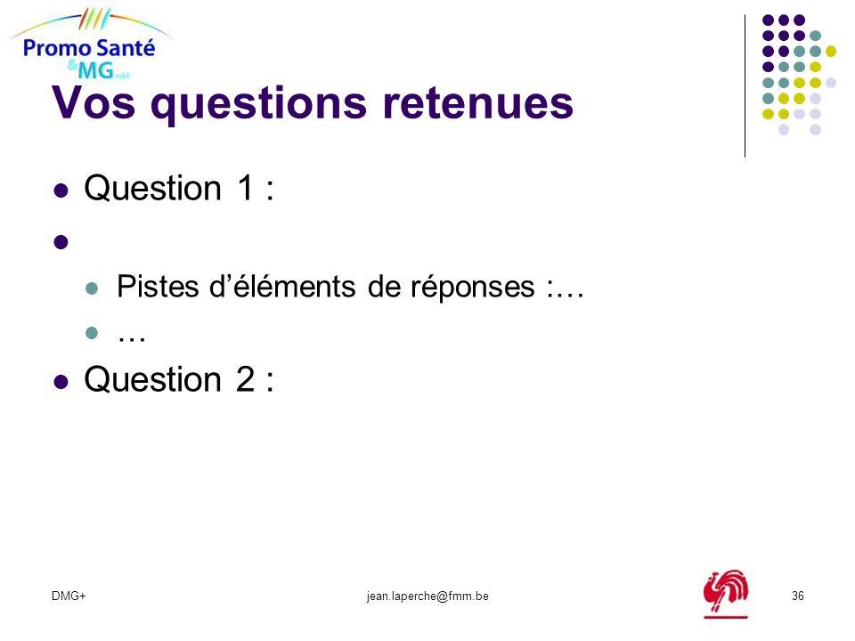 DMG+jean.laperche@fmm.be36 Vos questions retenues Question 1 : Pistes déléments de réponses :… … Question 2 :