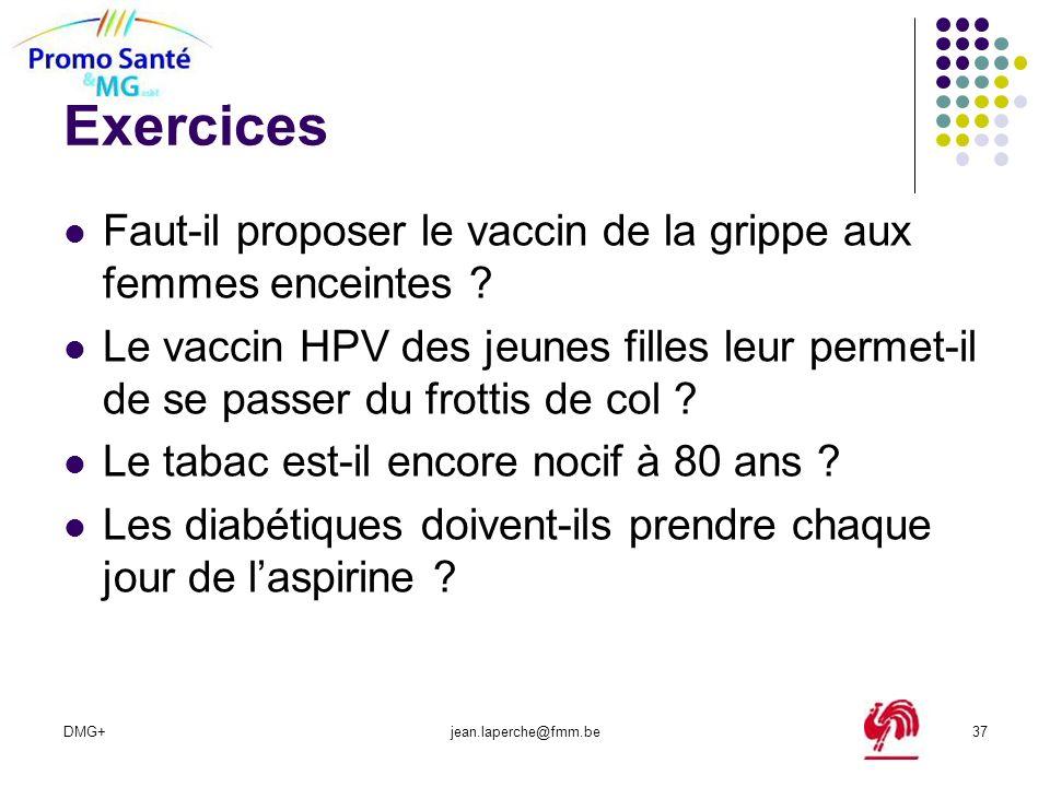 DMG+jean.laperche@fmm.be37 Exercices Faut-il proposer le vaccin de la grippe aux femmes enceintes ? Le vaccin HPV des jeunes filles leur permet-il de