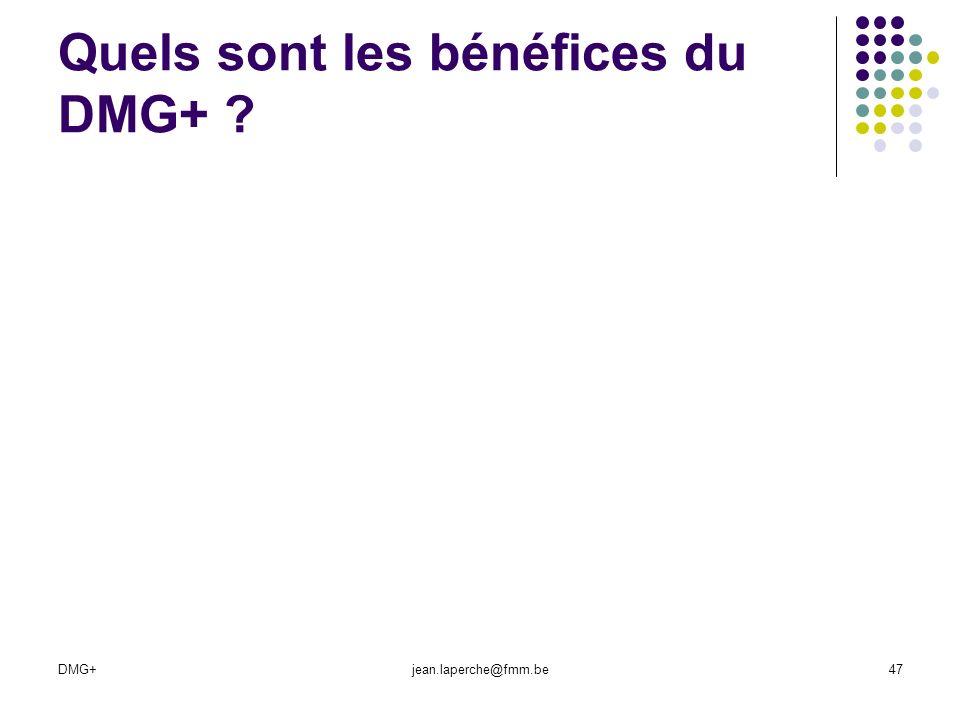 DMG+jean.laperche@fmm.be47 Quels sont les bénéfices du DMG+ ?