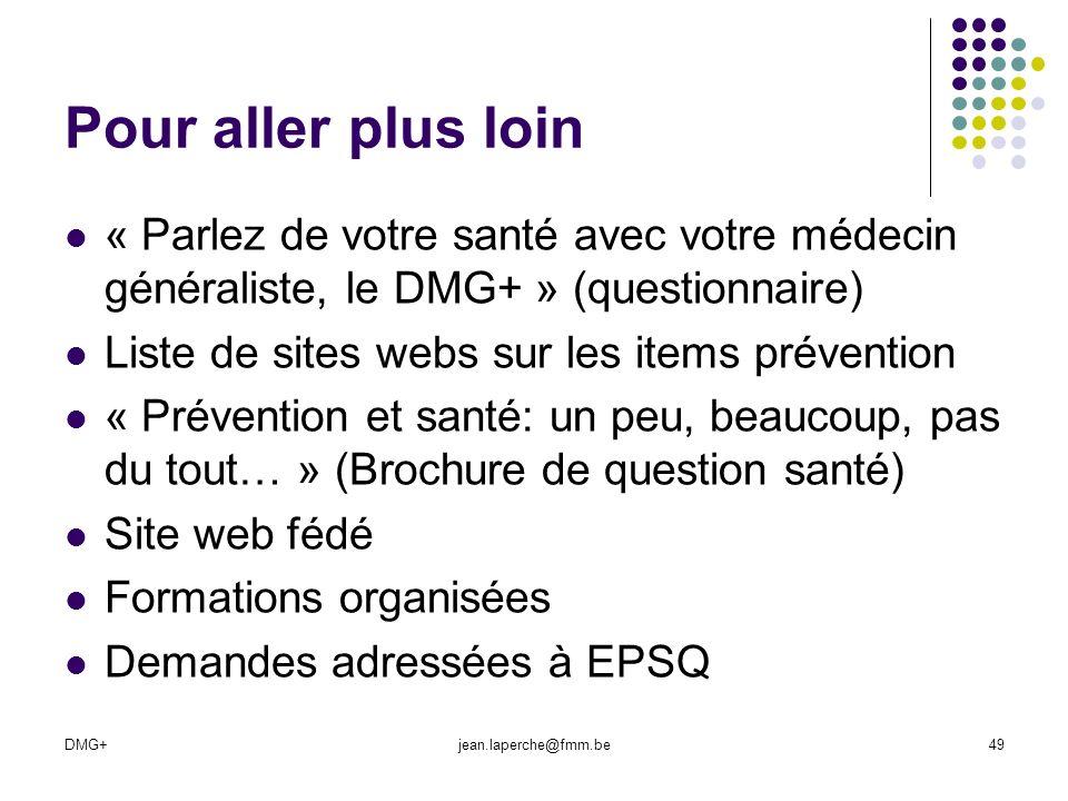 DMG+jean.laperche@fmm.be49 Pour aller plus loin « Parlez de votre santé avec votre médecin généraliste, le DMG+ » (questionnaire) Liste de sites webs