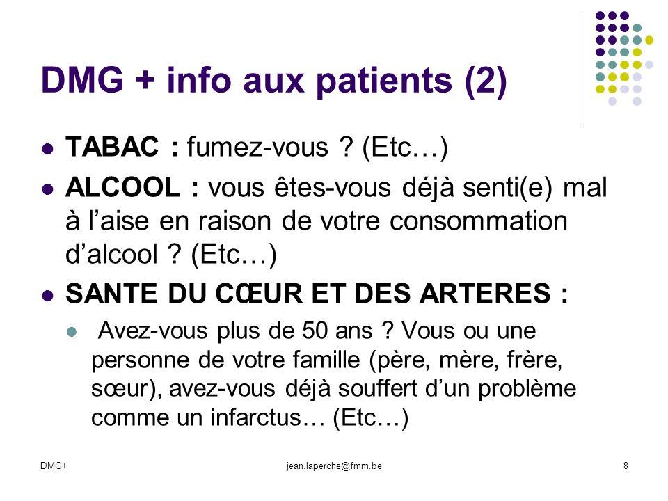 DMG+jean.laperche@fmm.be8 DMG + info aux patients (2) TABAC : fumez-vous ? (Etc…) ALCOOL : vous êtes-vous déjà senti(e) mal à laise en raison de votre
