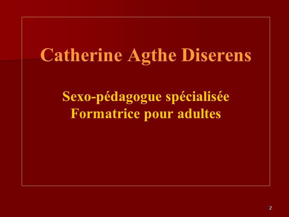 2 Catherine Agthe Diserens Sexo-pédagogue spécialisée Formatrice pour adultes
