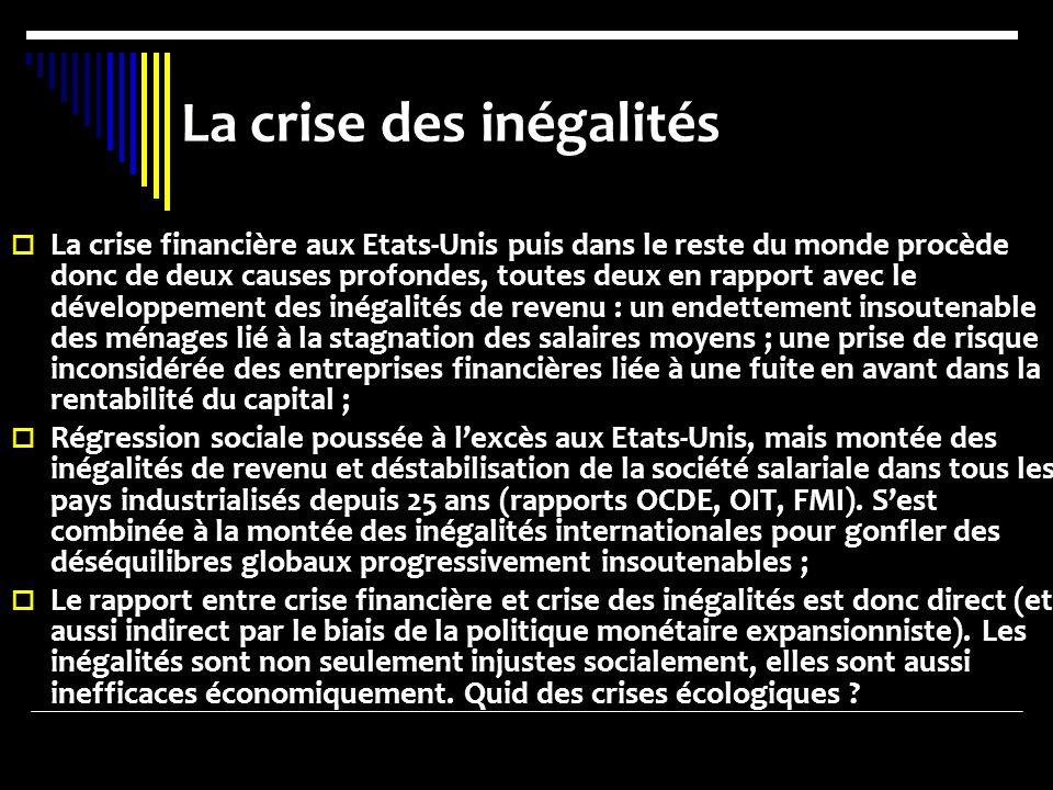 La crise des inégalités La crise financière aux Etats-Unis puis dans le reste du monde procède donc de deux causes profondes, toutes deux en rapport a