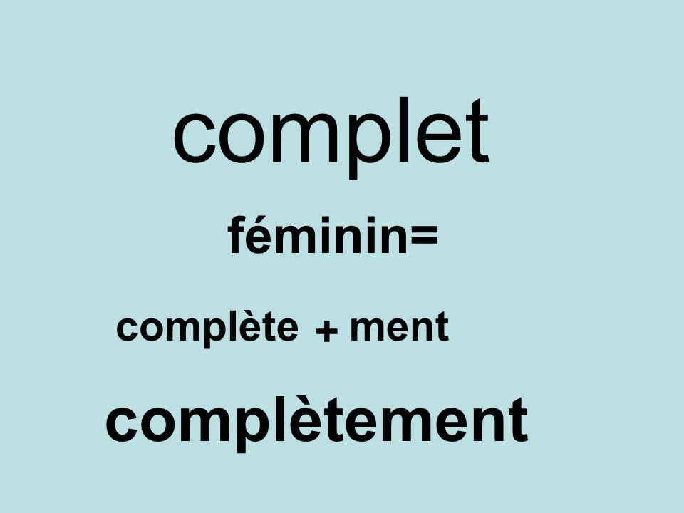complet féminin= complète + ment complètement