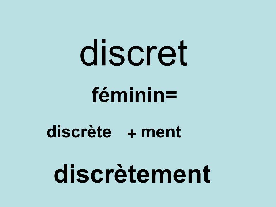 discret féminin= discrète + ment discrètement