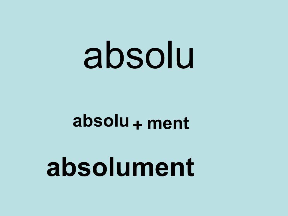 absolu + ment absolument