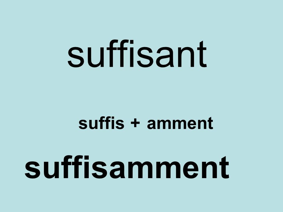 suffisant suffis+amment suffisamment