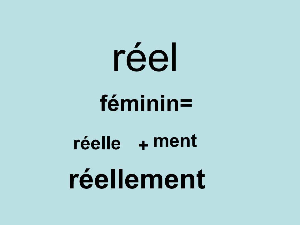 réel féminin= réelle + ment réellement