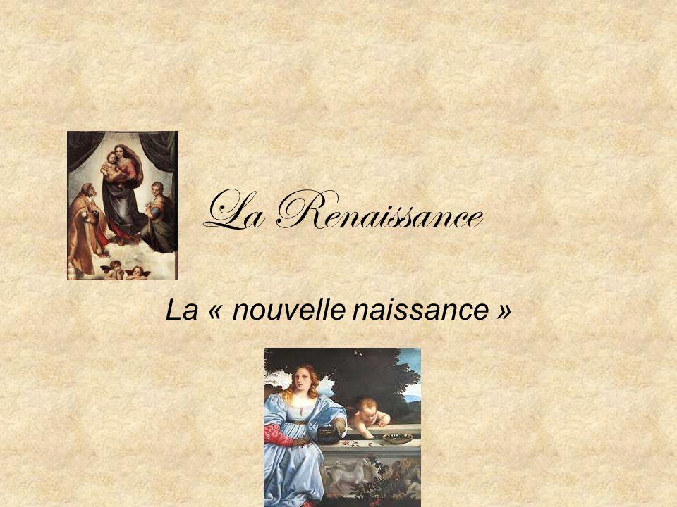 La Renaissance La « nouvelle naissance »