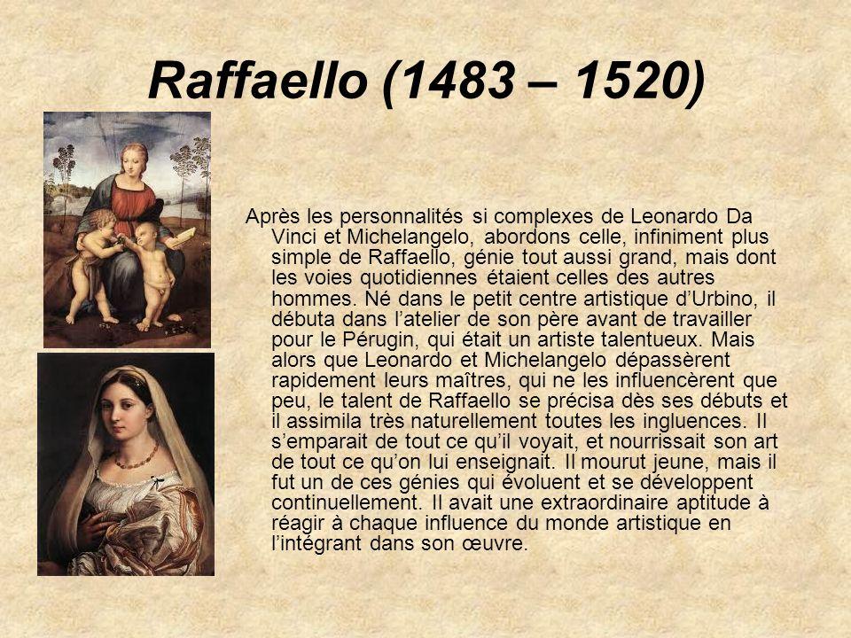 Raffaello (1483 – 1520) Après les personnalités si complexes de Leonardo Da Vinci et Michelangelo, abordons celle, infiniment plus simple de Raffaello
