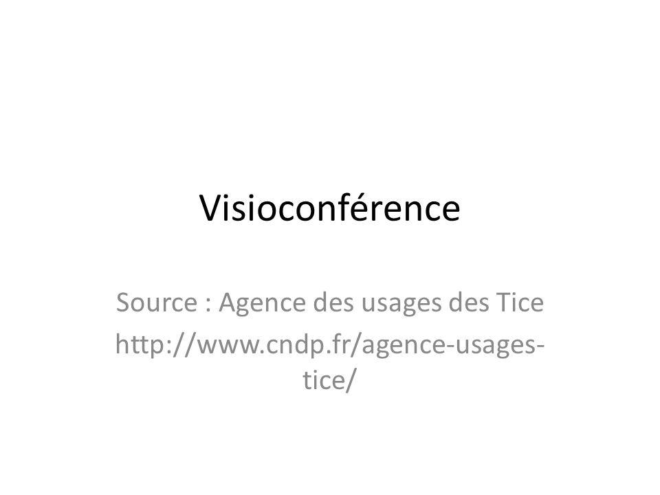 Visioconférence Source : Agence des usages des Tice http://www.cndp.fr/agence-usages- tice/