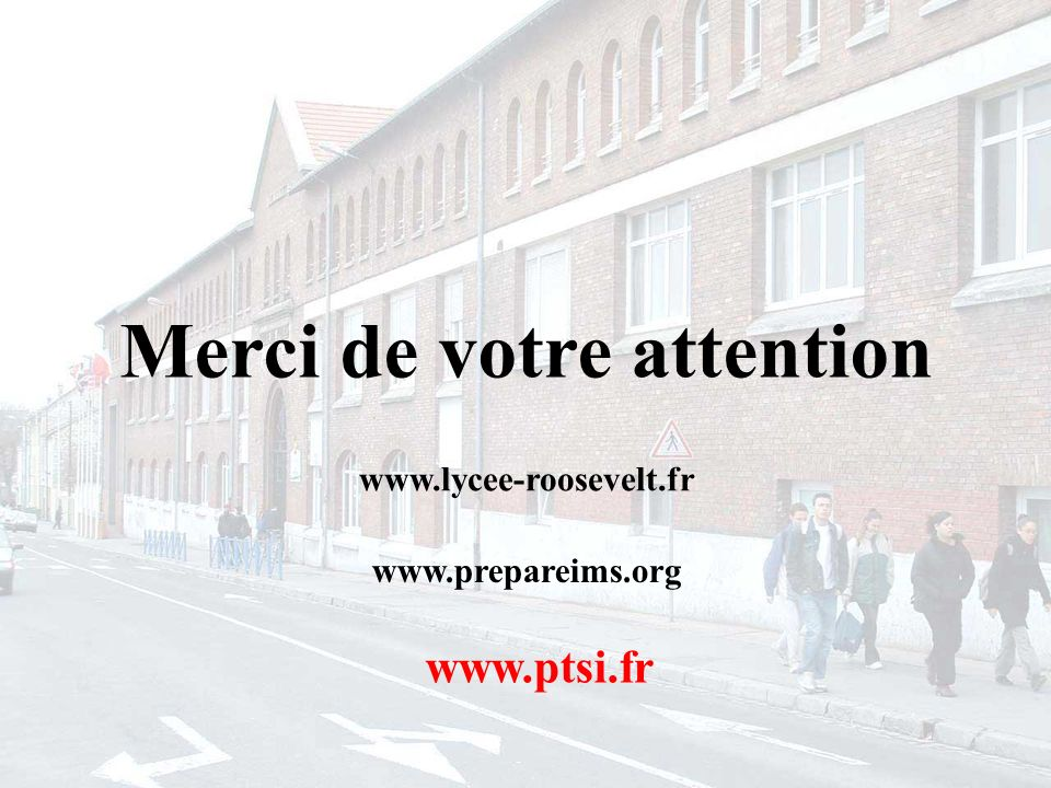 Merci de votre attention www.lycee-roosevelt.fr www.prepareims.org www.ptsi.fr
