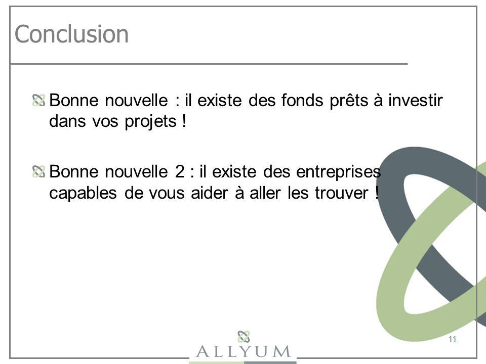 Conclusion Bonne nouvelle : il existe des fonds prêts à investir dans vos projets ! Bonne nouvelle 2 : il existe des entreprises capables de vous aide