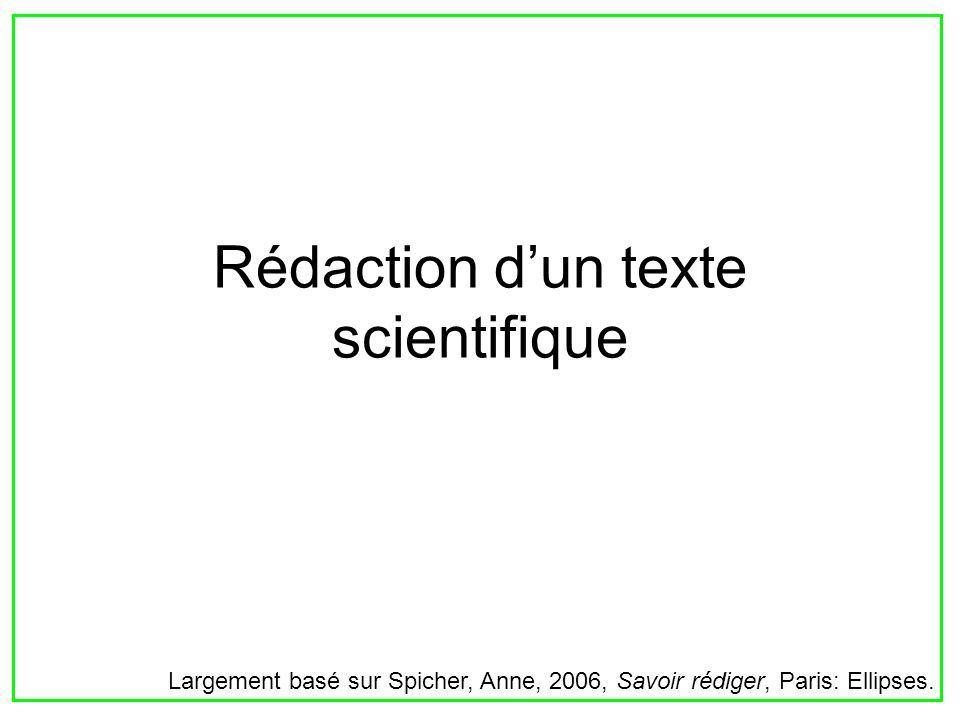Rédaction dun texte scientifique Largement basé sur Spicher, Anne, 2006, Savoir rédiger, Paris: Ellipses.