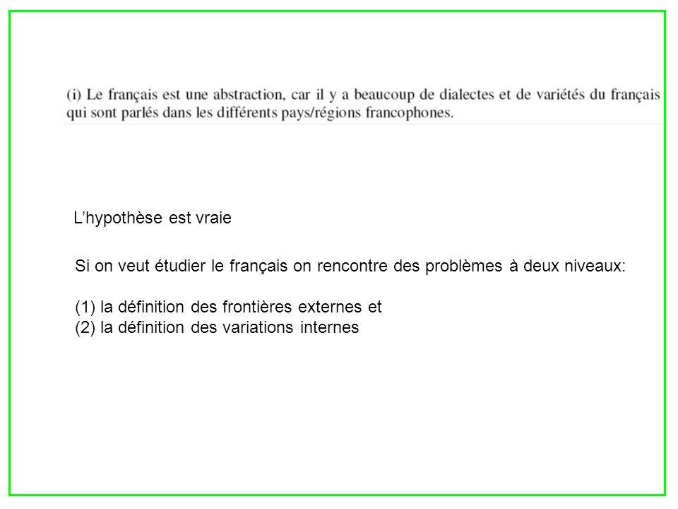 Si on veut étudier le français on rencontre des problèmes à deux niveaux: (1) la définition des frontières externes et (2) la définition des variation