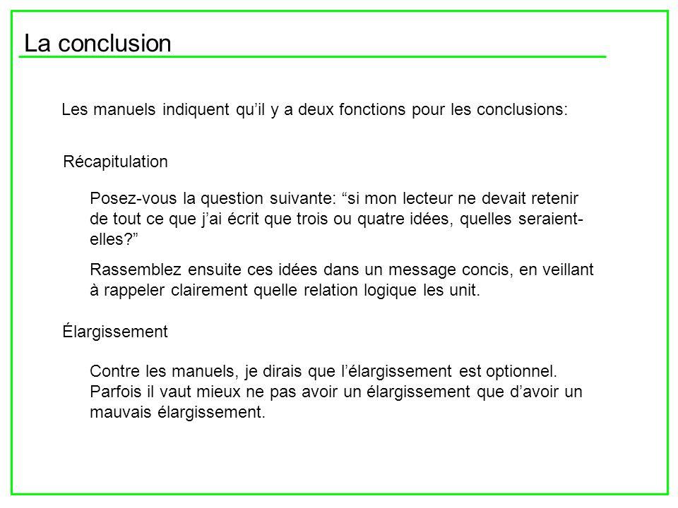 La conclusion Les manuels indiquent quil y a deux fonctions pour les conclusions: Élargissement Récapitulation Posez-vous la question suivante: si mon