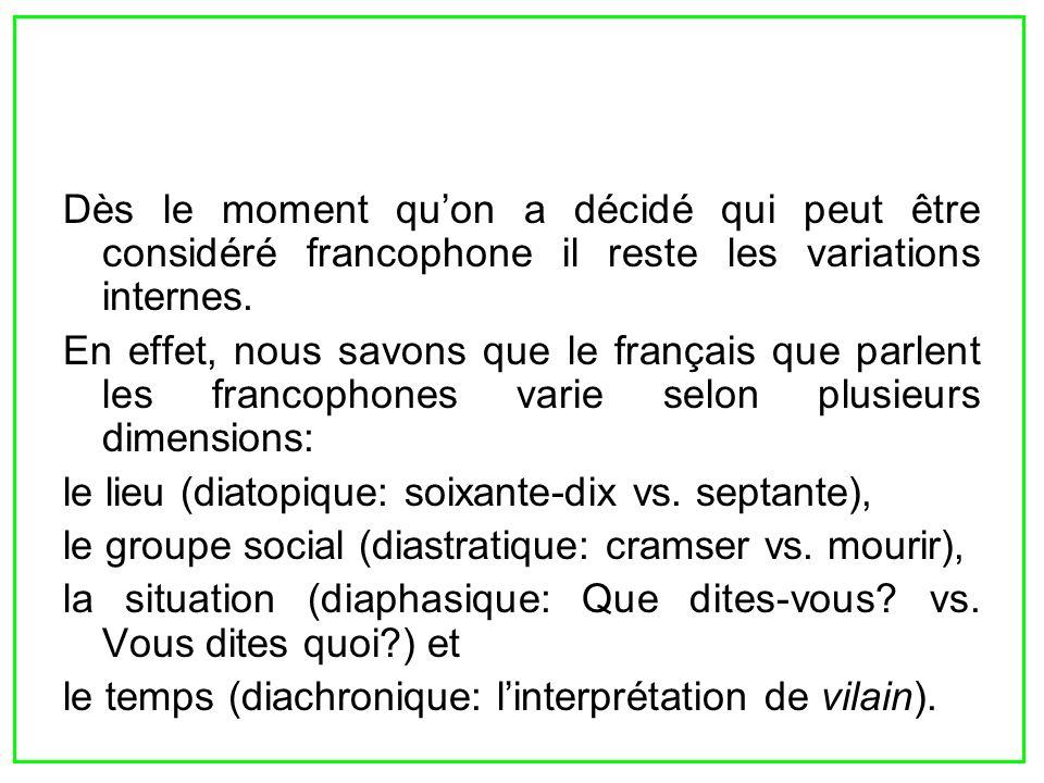 Dès le moment quon a décidé qui peut être considéré francophone il reste les variations internes. En effet, nous savons que le français que parlent le