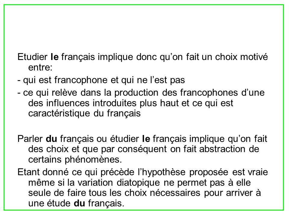 Etudier le français implique donc quon fait un choix motivé entre: - qui est francophone et qui ne lest pas - ce qui relève dans la production des fra