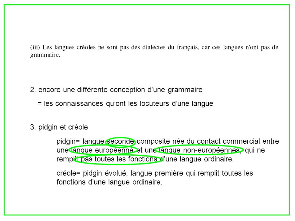 2. encore une différente conception dune grammaire = les connaissances quont les locuteurs dune langue 3. pidgin et créole pidgin= langue seconde comp