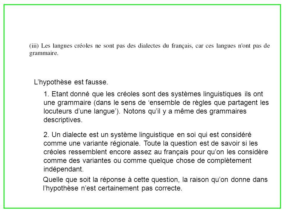 Lhypothèse est fausse. 1. Etant donné que les créoles sont des systèmes linguistiques ils ont une grammaire (dans le sens de ensemble de règles que pa