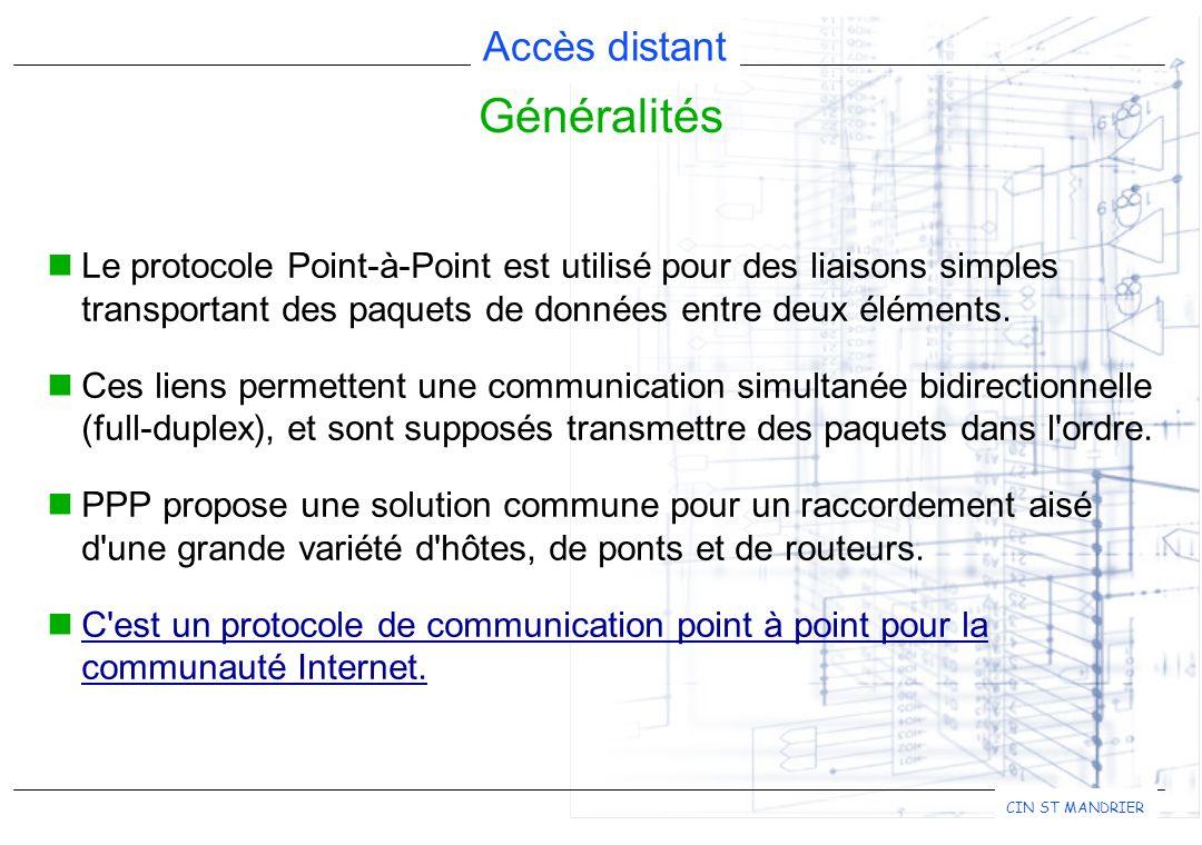Accès distant CIN ST MANDRIER Généralités Le protocole Point-à-Point est utilisé pour des liaisons simples transportant des paquets de données entre d