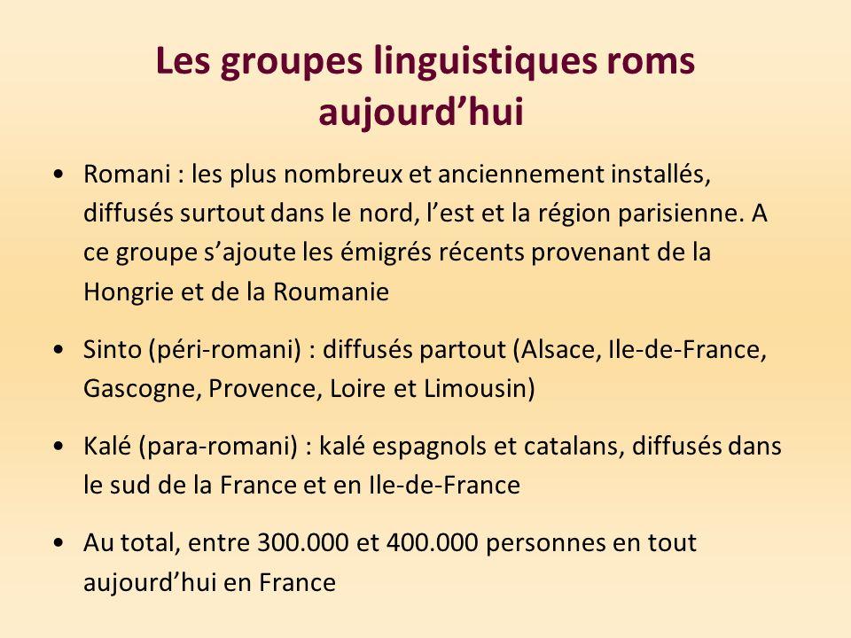 Les groupes linguistiques roms aujourdhui Romani : les plus nombreux et anciennement installés, diffusés surtout dans le nord, lest et la région parisienne.
