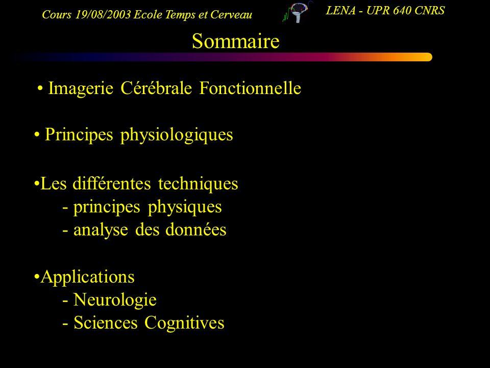 Cours 19/08/2003 Ecole Temps et Cerveau LENA - UPR 640 CNRS Imagerie Cérébrale Fonctionnelle Principes physiologiques Les différentes techniques - pri