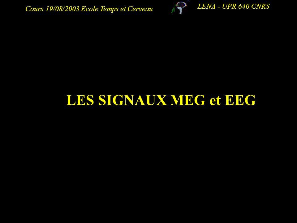 Cours 19/08/2003 Ecole Temps et Cerveau LENA - UPR 640 CNRS LES SIGNAUX MEG et EEG