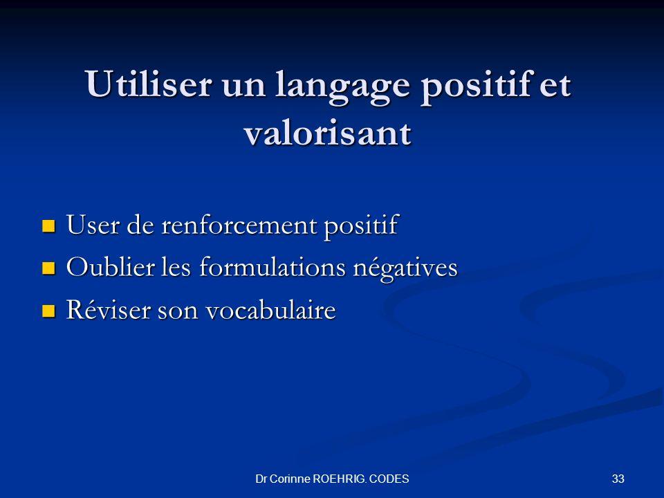 Utiliser un langage positif et valorisant User de renforcement positif User de renforcement positif Oublier les formulations négatives Oublier les for