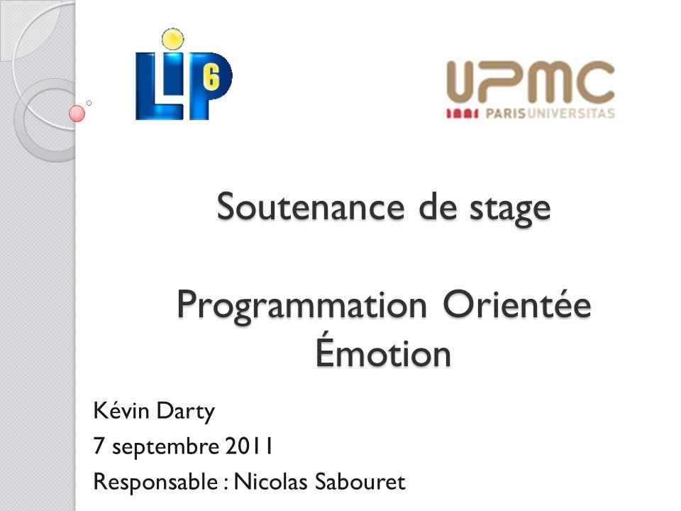Soutenance de stage Programmation Orientée Émotion Kévin Darty 7 septembre 2011 Responsable : Nicolas Sabouret