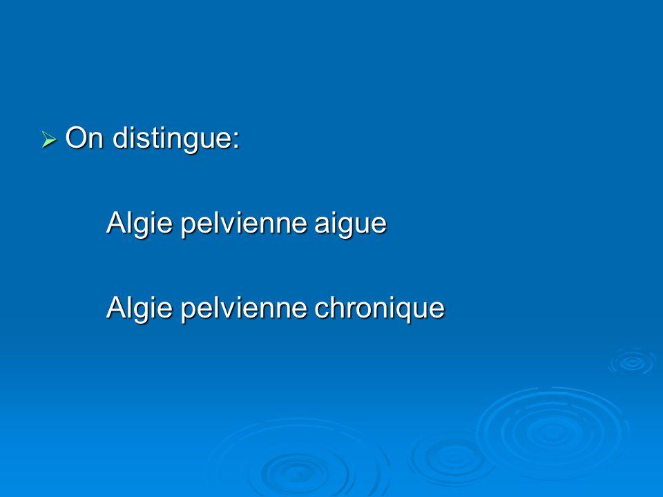 On distingue: On distingue: Algie pelvienne aigue Algie pelvienne chronique