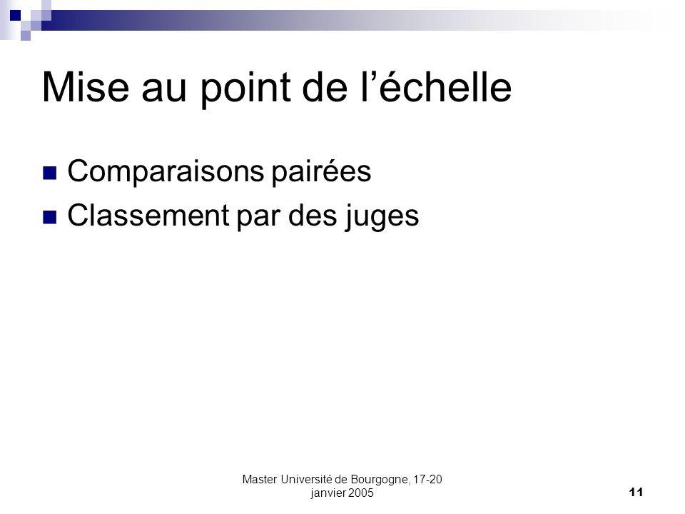 Master Université de Bourgogne, 17-20 janvier 200511 Mise au point de léchelle Comparaisons pairées Classement par des juges